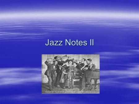 Jazz Notes II. Characteristics of Jazz  The difference between New Orleans style Jazz and other cities' Jazz was improvisation. –The true, individual.