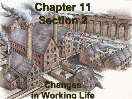 Chapter 11 Section 2 Changes in Working Life. What was the Rhode Island System? 8.