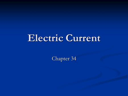 Electric Current Chapter 34.