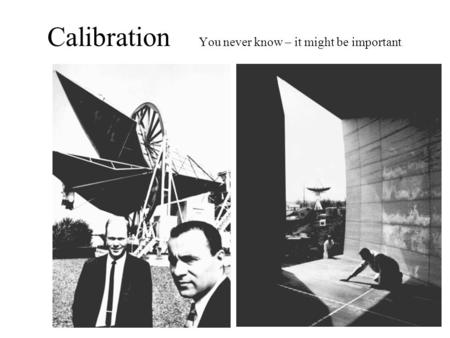 Calibration You never know – it might be important.