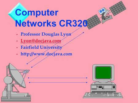 Professor Douglas Lyon Fairfield University  Computer Networks CR320.