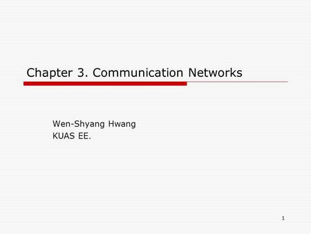 1 Chapter 3. Communication Networks Wen-Shyang Hwang KUAS EE.