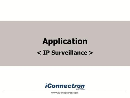 Application. IP Security Surveillance iConnectron makes surveillance installation simpler, safer and more affordable. When combined with IP surveillance.