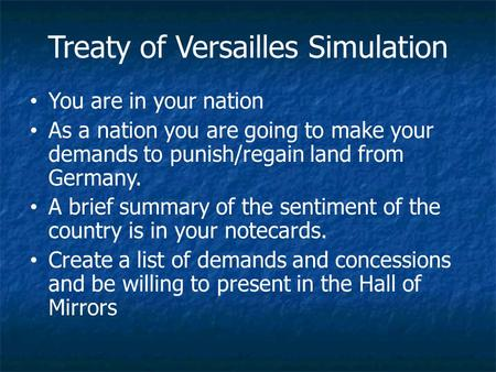 You are in your nation As a nation you are going to make your demands to punish/regain land from Germany. A brief summary of the sentiment of the country.