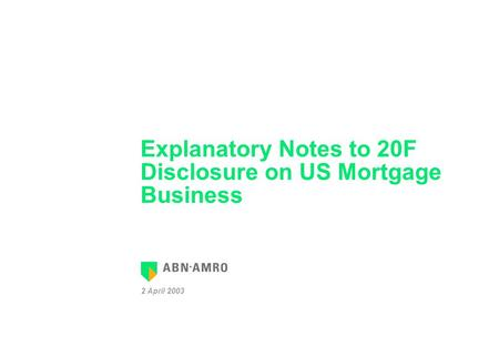 Explanatory Notes to 20F Disclosure on US Mortgage Business 2 April 2003.