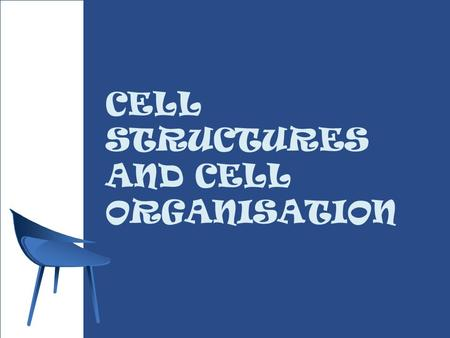 CELL STRUCTURES AND CELL ORGANISATION. CELLS = BRICKS.