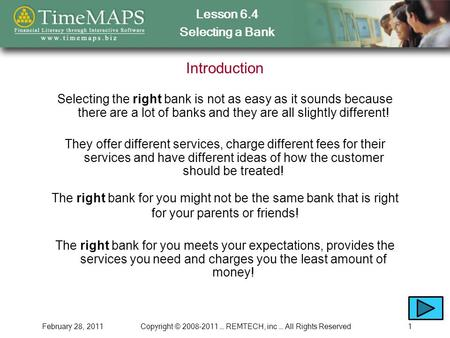 Lesson 6.4 Selecting a Bank February 28, 2011Copyright © 2008-2011 … REMTECH, inc … All Rights Reserved1 Introduction Selecting the right bank is not as.