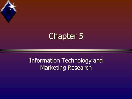 Chapter 5 Information Technology and Marketing <strong>Research</strong>.