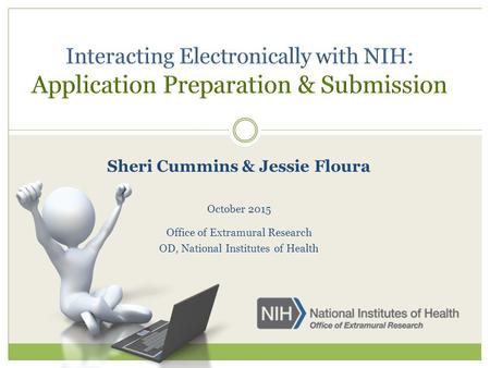 Sheri Cummins & Jessie Floura October 2015 Office of Extramural Research OD, National Institutes of Health.