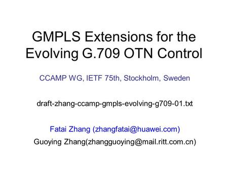 CCAMP WG, IETF 75th, Stockholm, Sweden draft-zhang-ccamp-gmpls-evolving-g709-01.txt Fatai Zhang Guoying