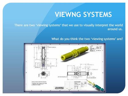 VIEWNG SYSTEMS There are two 'viewing systems' that we use to visually interpret the world around us. What do you think the two 'viewing systems' are?