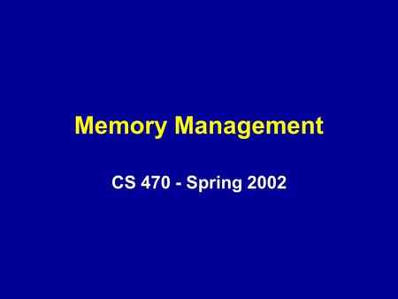 Memory Management CS 470 - Spring 2002. Overview Partitioning, Segmentation, and Paging External versus Internal Fragmentation Logical to Physical Address.