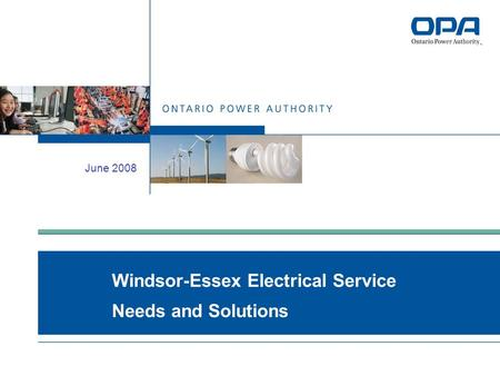 June 2008 Windsor-Essex Electrical Service Needs and Solutions.