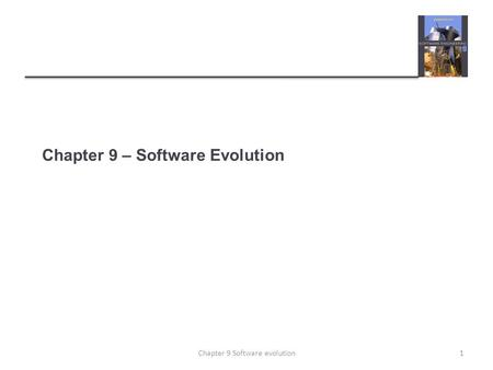 Chapter 9 – Software Evolution 1Chapter 9 Software evolution.