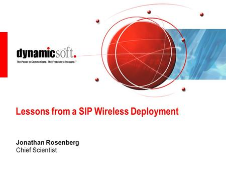 Lessons from a SIP Wireless Deployment Jonathan Rosenberg Chief Scientist.
