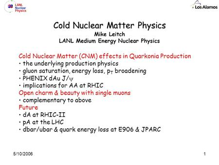 LANL Nuclear Physics 15/10/2006 Cold Nuclear Matter Physics Cold Nuclear Matter Physics Mike Leitch LANL Medium Energy Nuclear Physics Cold Nuclear Matter.