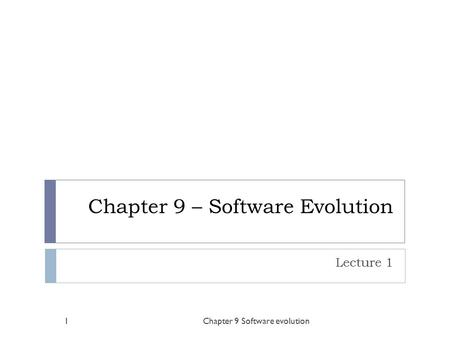 Chapter 9 – Software Evolution Lecture 1 Chapter 9 Software evolution1.