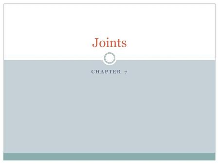 CHAPTER 7 Joints. articulations Joints (or articulations) Where two or more bones meet Functions: movement, hold skeleton together Classified by structure.