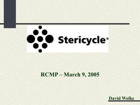 David Wolke RCMP – March 9, 2005. Headquarters: Lake Forest, IL Employees: ~3,500 History: Late 1980's, heavy media attention on medical waste that washed.