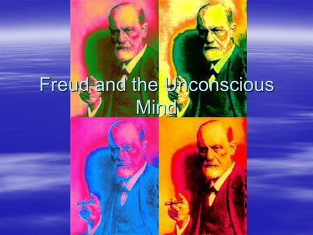 Freud and the Unconscious Mind.  Unconscious – the unaware component of our mind (not knocked out)