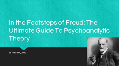 In the Footsteps of Freud: The Ultimate Guide To Psychoanalytic Theory By Rachel Quade.