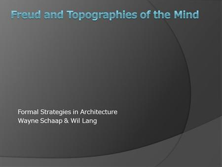 Formal Strategies in Architecture Wayne Schaap & Wil Lang.