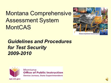 Montana Comprehensive Assessment System MontCAS Guidelines and Procedures for Test Security 2009-2010.