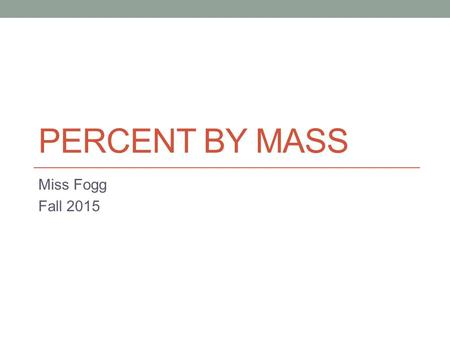 Percent by Mass Miss Fogg Fall 2015.