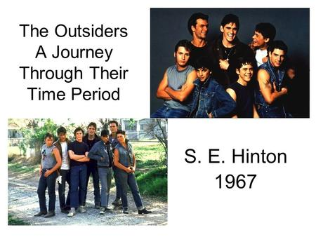 The Outsiders A Journey Through Their Time Period S. E. Hinton 1967.