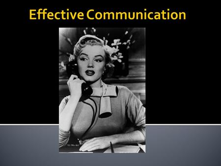 Effective Communication: The process individuals use to create understanding with others. Verbal Non-verbal.