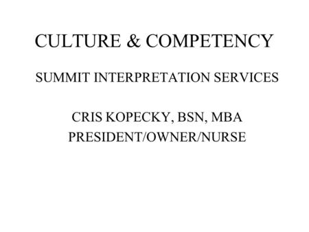 CULTURE & COMPETENCY SUMMIT INTERPRETATION SERVICES CRIS KOPECKY, BSN, MBA PRESIDENT/OWNER/NURSE.
