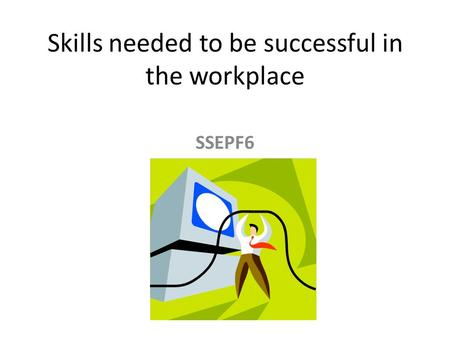 Skills needed to be successful in the workplace