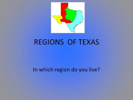 REGIONS OF TEXAS In which region do you live?. REGION A geographical area identified by common features Human Geographical Features Characteristics created.