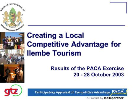 Creating a Local Competitive Advantage for Ilembe Tourism Results of the PACA Exercise 20 - 28 October 2003.