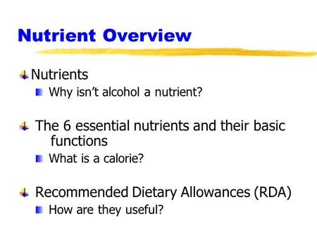 Nutrient Overview Nutrients Why isn't alcohol a nutrient? The 6 essential nutrients and their basic functions What is a calorie? Recommended Dietary Allowances.