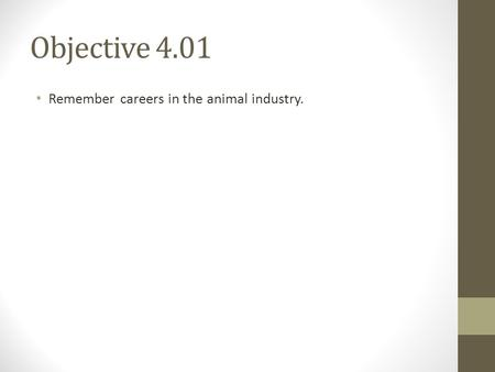 Objective 4.01 Remember careers in the animal industry.