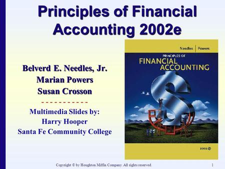 Copyright © by Houghton Miffin Company. All rights reserved.1 Principles of Financial Accounting 2002e Belverd E. Needles, Jr. Marian Powers Susan Crosson.