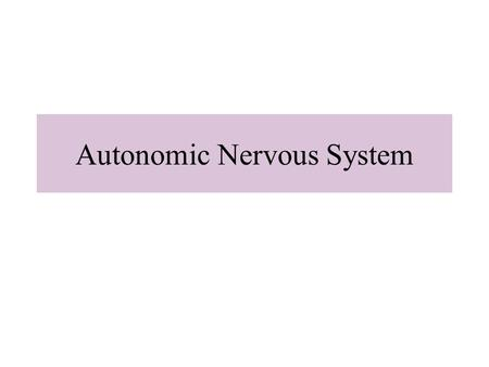 Autonomic Nervous System. Fig.17.02 General functions Control and Adaptation of body systems to internal and/or external changes.