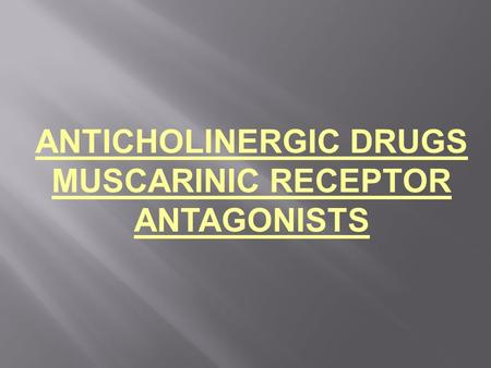ANTICHOLINERGIC DRUGS MUSCARINIC RECEPTOR ANTAGONISTS