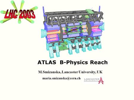 ATLAS B-Physics Reach M.Smizanska, Lancaster University, UK