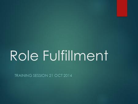 Role Fulfillment TRAINING SESSION 21 OCT 2014. Plan  Announcements  Quick review of last time's stuff  Positions and their roles  How to prepare for.