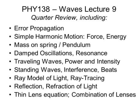 PHY138 – Waves Lecture 9 Quarter Review, including: Error Propagation Simple Harmonic Motion: Force, Energy Mass on spring / Pendulum Damped Oscillations,