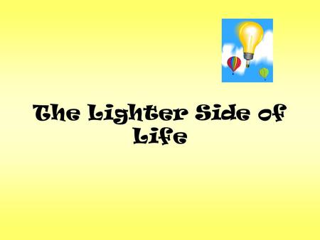 The Lighter Side of Life. Light Energy –manmade (light bulbs, flashlights) –natural (solar energy from the sun) –Does not cause pollution.