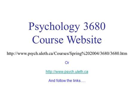 Psychology 3680 Course Website  Or  And follow the links….