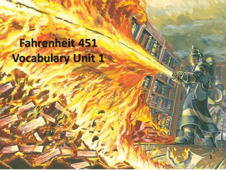Fahrenheit 451 Vocabulary Unit 1