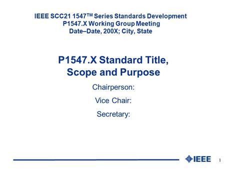 1 IEEE SCC21 1547 TM Series Standards Development P1547.X Working Group Meeting Date–Date, 200X; City, State P1547.X Standard Title, Scope and Purpose.