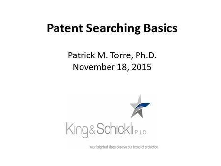 Patent Searching Basics Patrick M. Torre, Ph.D. November 18, 2015.