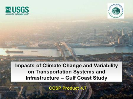 Impacts of Climate Change and Variability on Transportation Systems and Infrastructure – Gulf Coast Study CCSP Product 4.7.