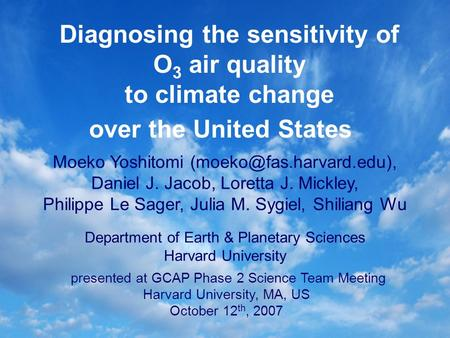 Diagnosing the sensitivity of O 3 air quality to climate change over the United States Moeko Yoshitomi Daniel J. Jacob, Loretta.