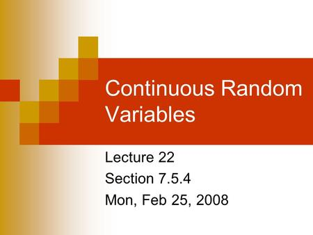 Continuous Random Variables Lecture 22 Section 7.5.4 Mon, Feb 25, 2008.